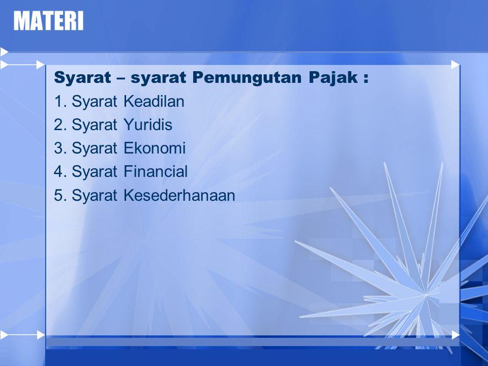 MATERI Syarat – syarat Pemungutan Pajak : 1. Syarat Keadilan