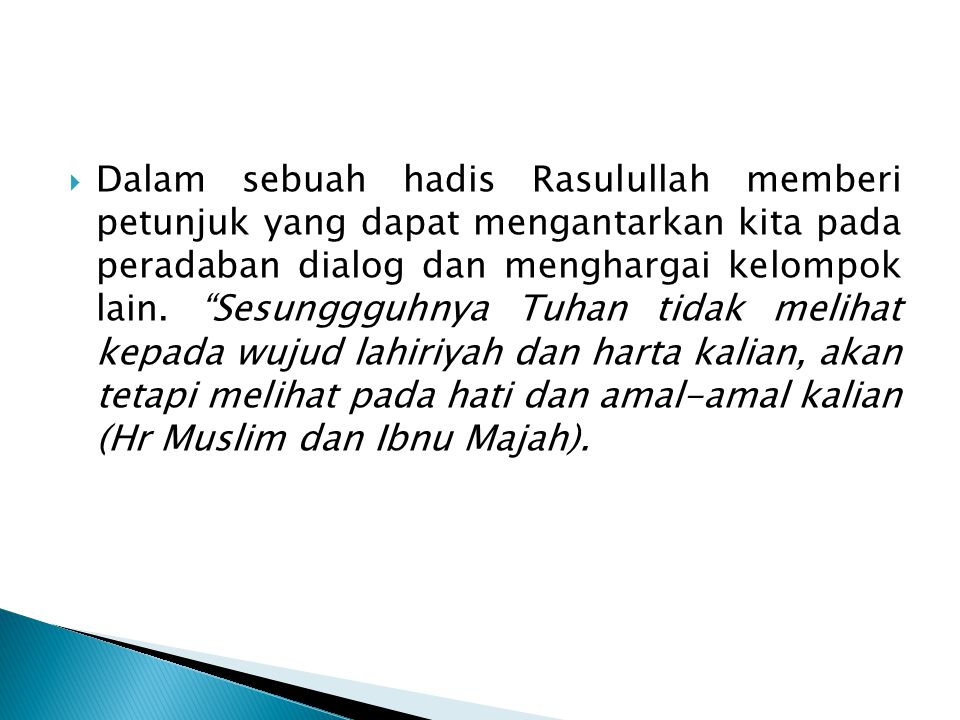 Dalam sebuah hadis Rasulullah memberi petunjuk yang dapat mengantarkan kita pada peradaban dialog dan menghargai kelompok lain.