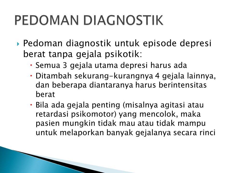 PEDOMAN DIAGNOSTIK Pedoman diagnostik untuk episode depresi berat tanpa gejala psikotik: Semua 3 gejala utama depresi harus ada.