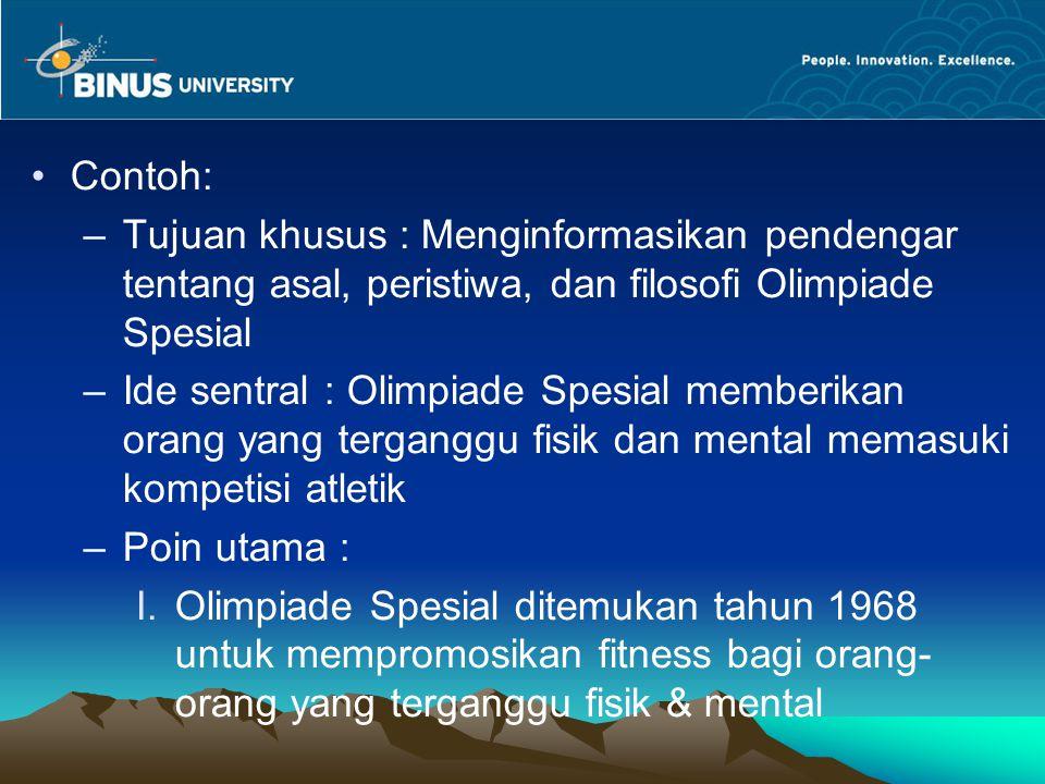 Contoh: Tujuan khusus : Menginformasikan pendengar tentang asal, peristiwa, dan filosofi Olimpiade Spesial.