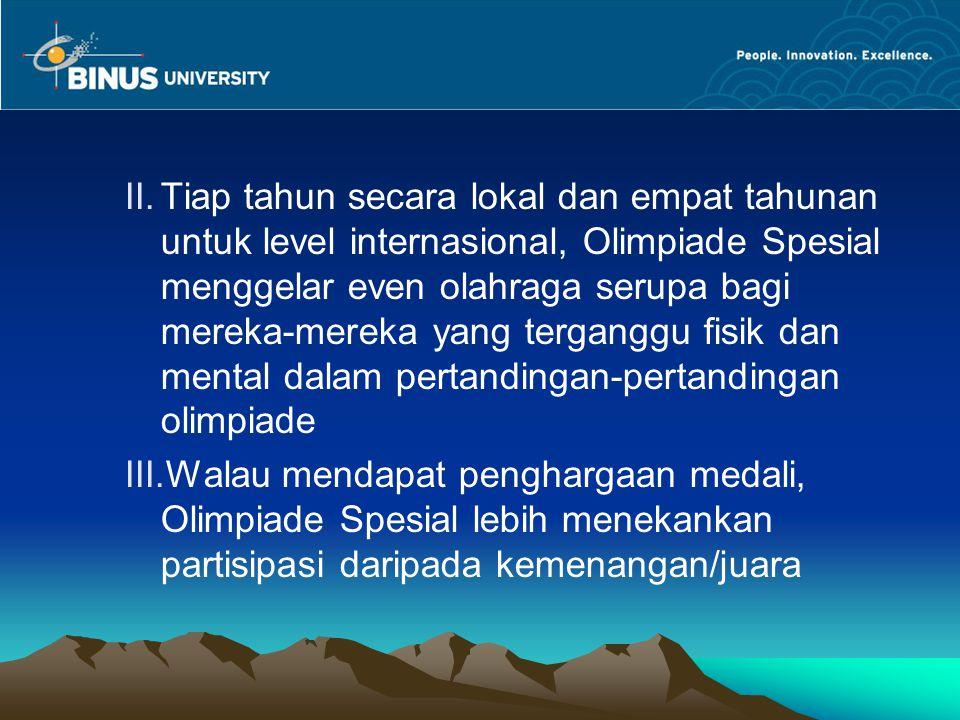 Tiap tahun secara lokal dan empat tahunan untuk level internasional, Olimpiade Spesial menggelar even olahraga serupa bagi mereka-mereka yang terganggu fisik dan mental dalam pertandingan-pertandingan olimpiade