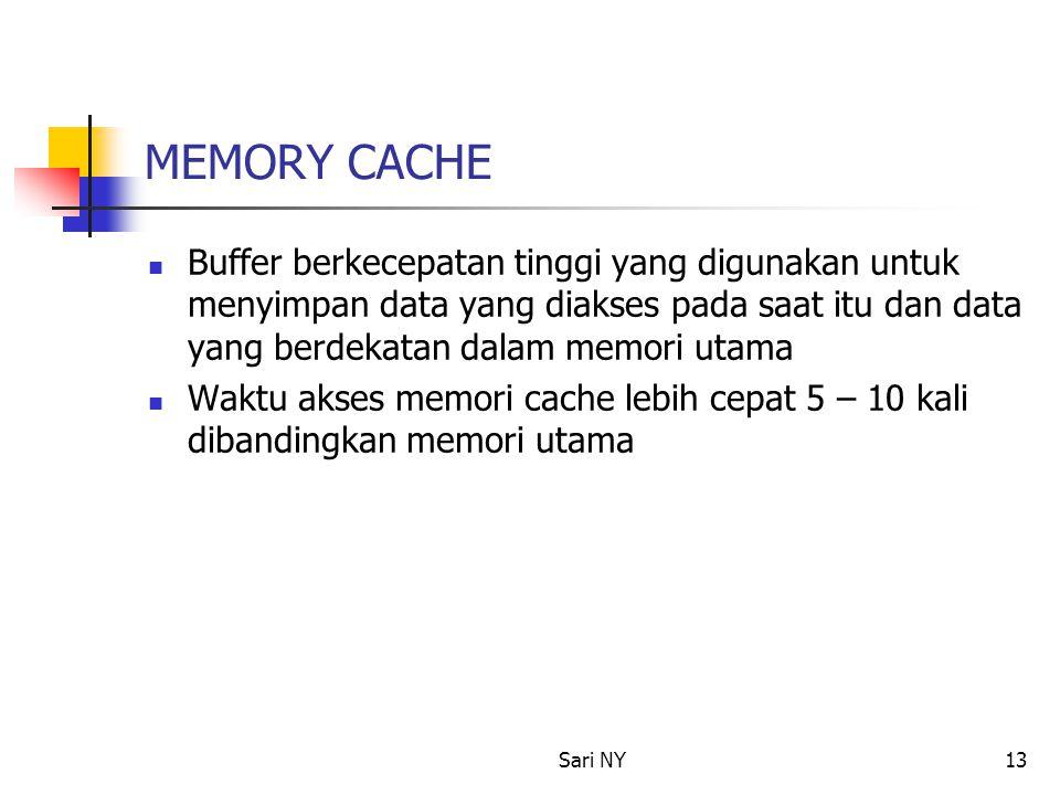 MEMORY CACHE Buffer berkecepatan tinggi yang digunakan untuk menyimpan data yang diakses pada saat itu dan data yang berdekatan dalam memori utama.
