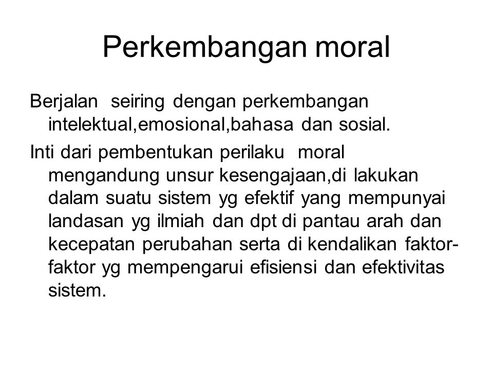 Perkembangan moral Berjalan seiring dengan perkembangan intelektual,emosional,bahasa dan sosial.