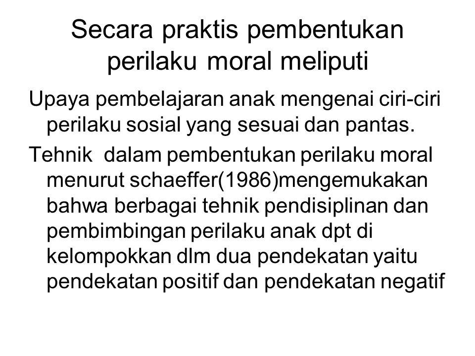 Secara praktis pembentukan perilaku moral meliputi