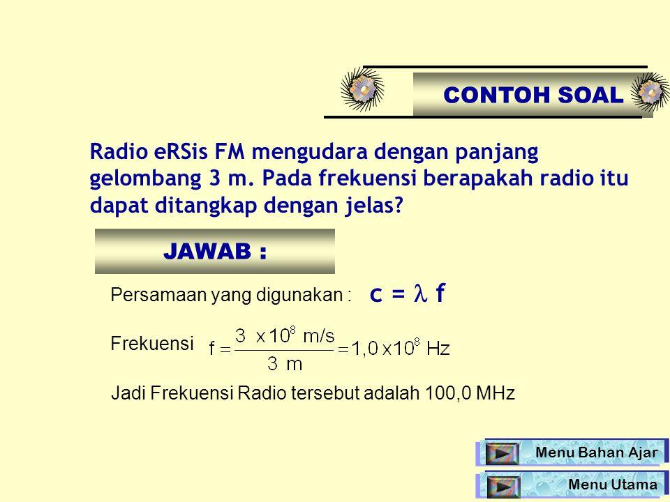 CONTOH SOAL Radio eRSis FM mengudara dengan panjang gelombang 3 m. Pada frekuensi berapakah radio itu dapat ditangkap dengan jelas