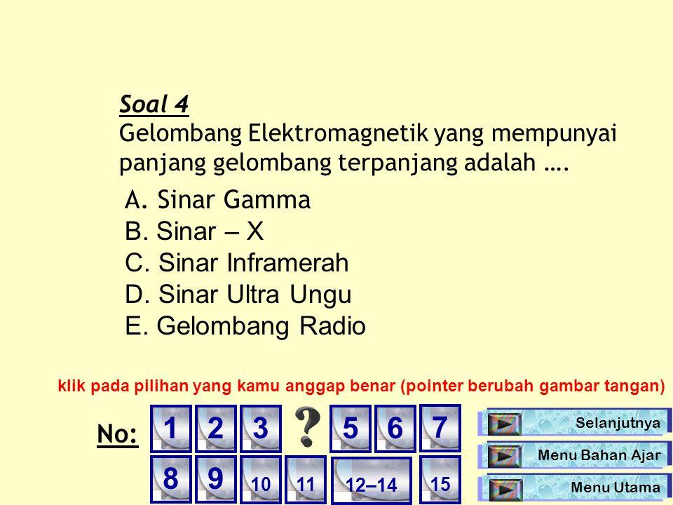 1 2 3 5 6 7 8 9 A. Sinar Gamma B. Sinar – X C. Sinar Inframerah