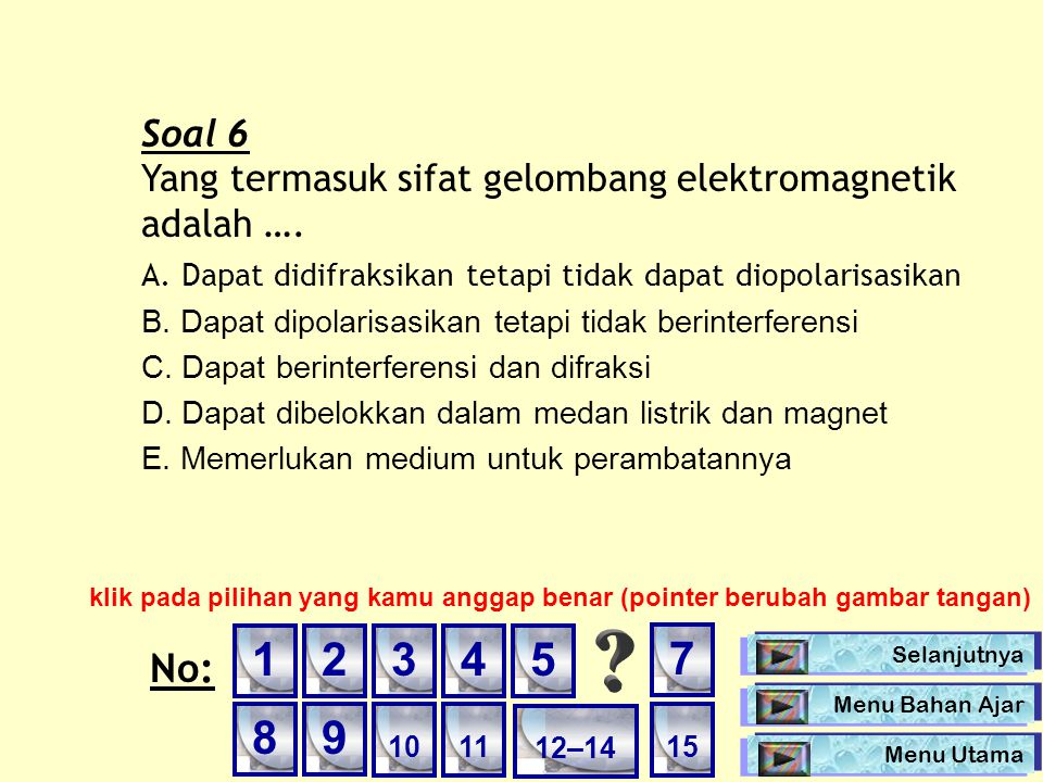 Soal 6 Yang termasuk sifat gelombang elektromagnetik adalah …. A. Dapat didifraksikan tetapi tidak dapat diopolarisasikan.
