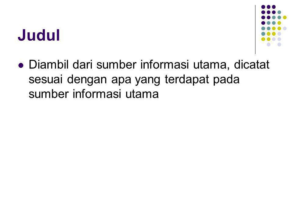 Judul Diambil dari sumber informasi utama, dicatat sesuai dengan apa yang terdapat pada sumber informasi utama.