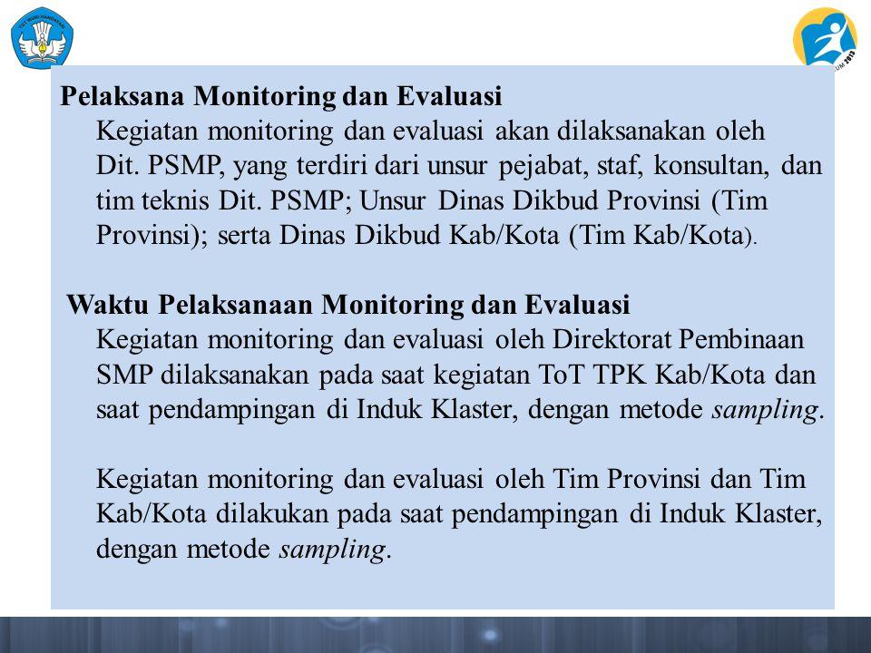 Pelaksana Monitoring dan Evaluasi Kegiatan monitoring dan evaluasi akan dilaksanakan oleh Dit.