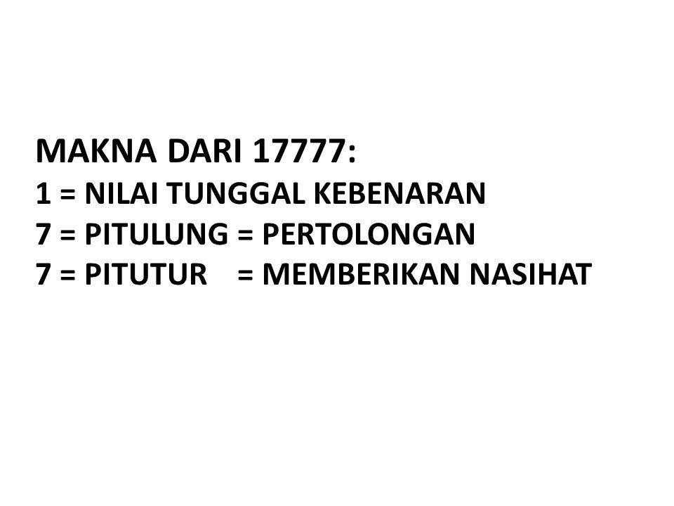 Makna dari 17777: 1 = Nilai tunggal Kebenaran 7 = pitulung