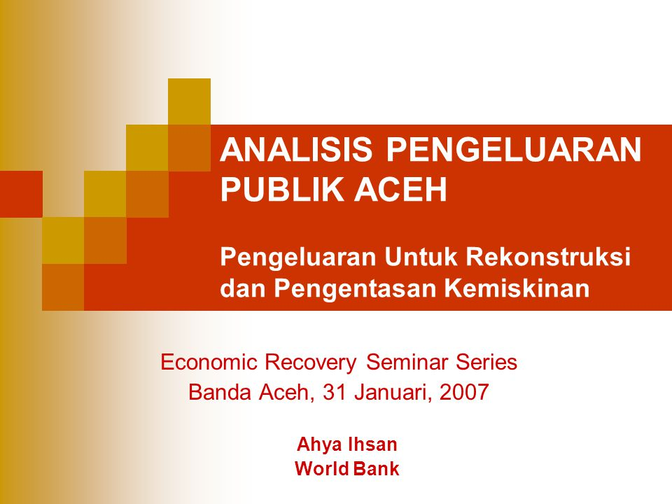 Economic Recovery Seminar Series Banda Aceh, 31 Januari, 2007