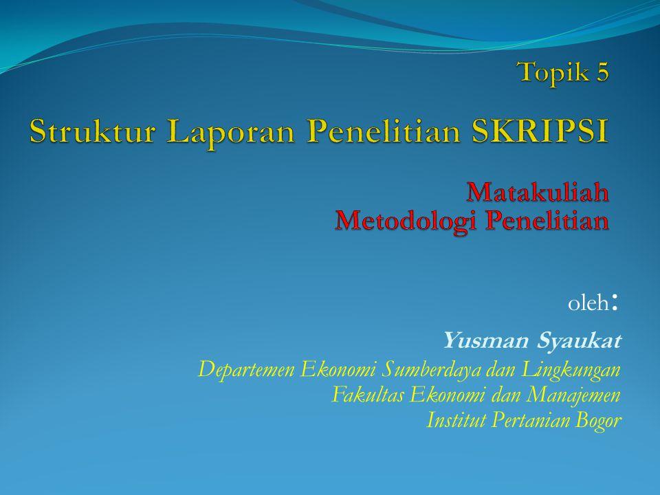 Topik 5 Struktur Laporan Penelitian SKRIPSI Matakuliah Metodologi Penelitian
