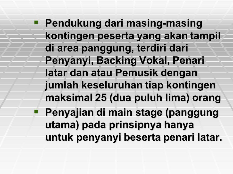 Pendukung dari masing-masing kontingen peserta yang akan tampil di area panggung, terdiri dari Penyanyi, Backing Vokal, Penari latar dan atau Pemusik dengan jumlah keseluruhan tiap kontingen maksimal 25 (dua puluh lima) orang