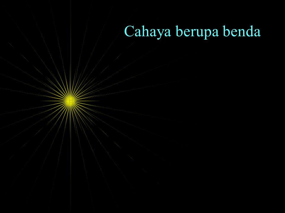 Cahaya berupa benda