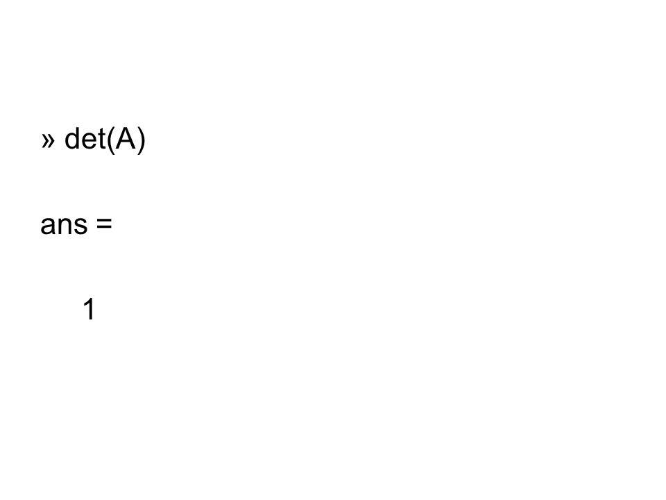 » det(A) ans = 1