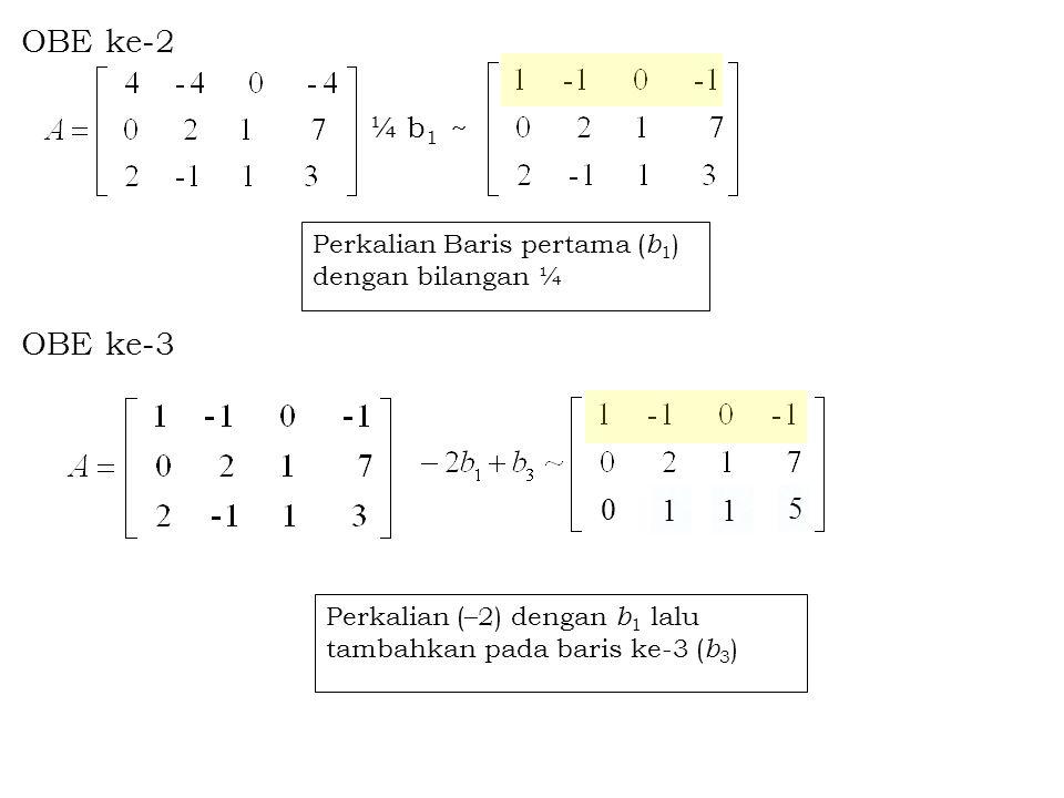 OBE ke-2 ¼ b1 ~ OBE ke-3. Perkalian Baris pertama (b1) dengan bilangan ¼. 1. 1. 5.