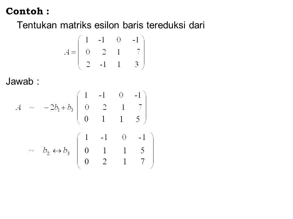 Tentukan matriks esilon baris tereduksi dari
