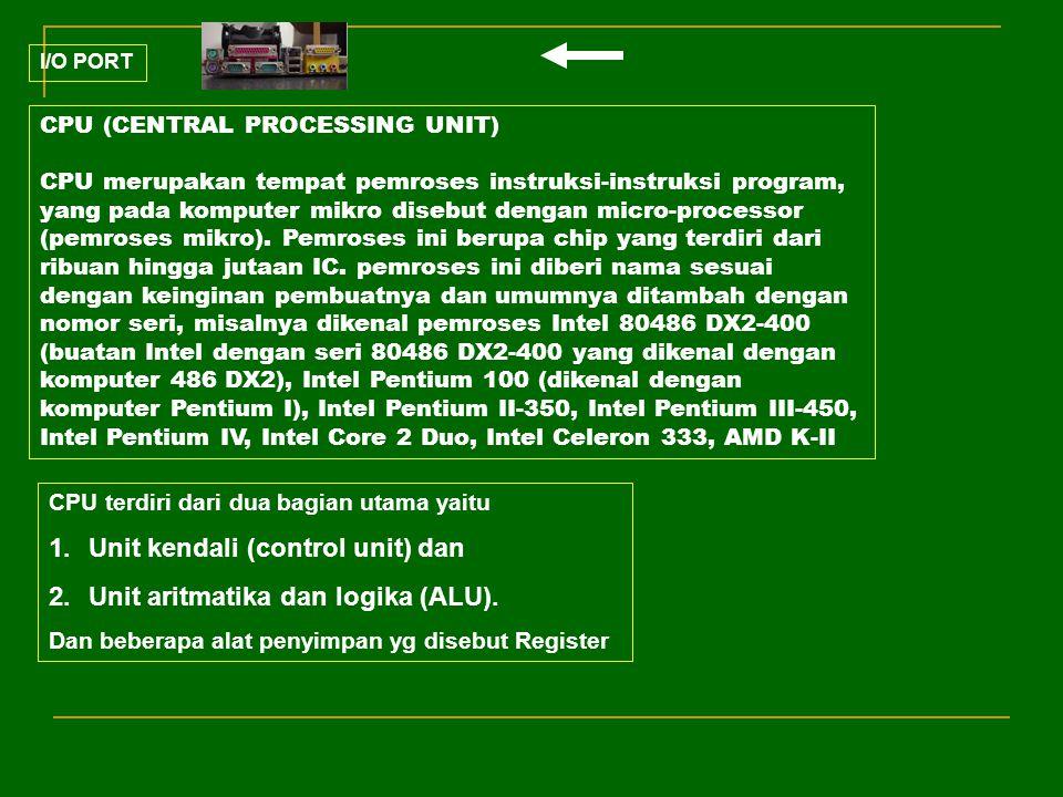 Unit kendali (control unit) dan Unit aritmatika dan logika (ALU).