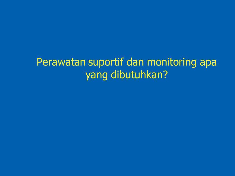 Perawatan suportif dan monitoring apa yang dibutuhkan