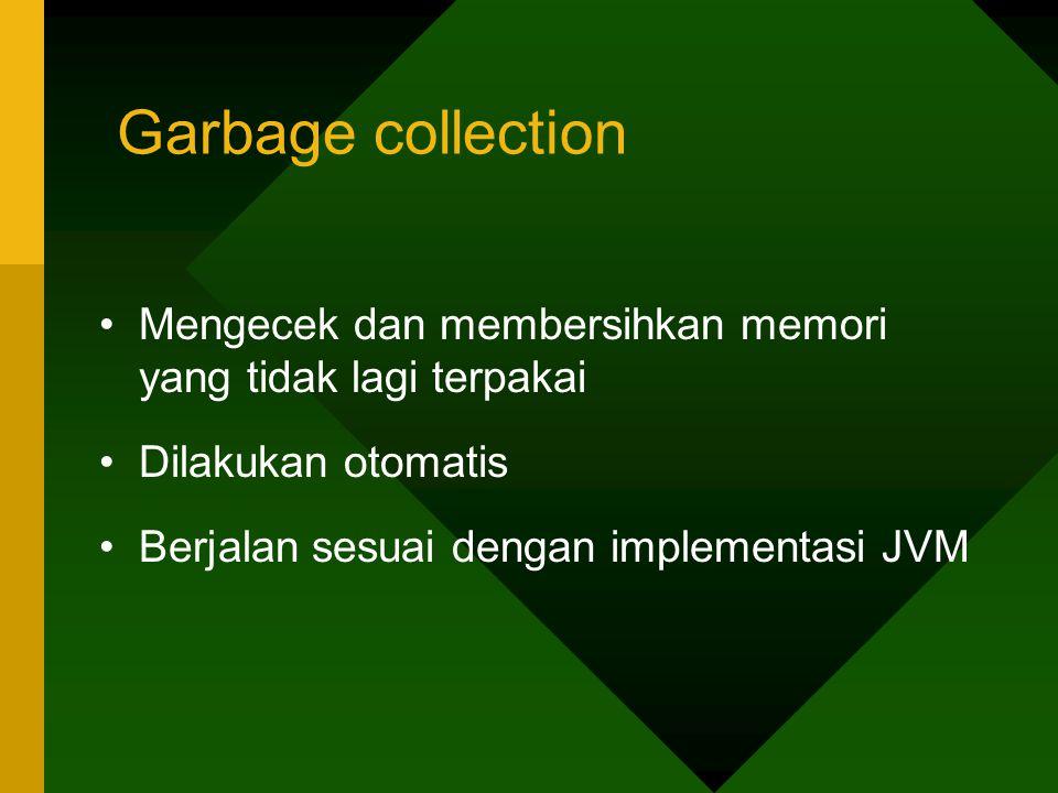 Garbage collection Mengecek dan membersihkan memori yang tidak lagi terpakai. Dilakukan otomatis.