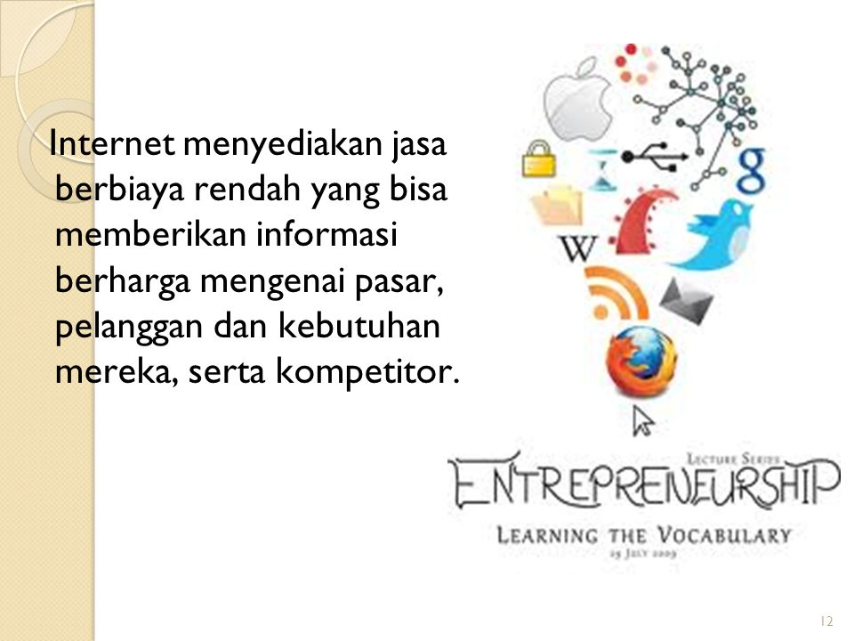 Internet menyediakan jasa berbiaya rendah yang bisa memberikan informasi berharga mengenai pasar, pelanggan dan kebutuhan mereka, serta kompetitor.