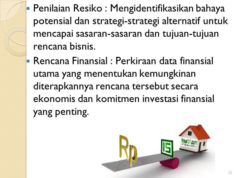 Penilaian Resiko : Mengidentifikasikan bahaya potensial dan strategi-strategi alternatif untuk mencapai sasaran-sasaran dan tujuan-tujuan rencana bisnis.
