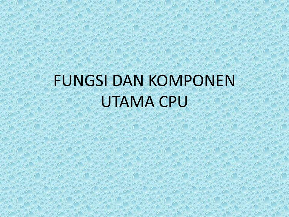 FUNGSI DAN KOMPONEN UTAMA CPU