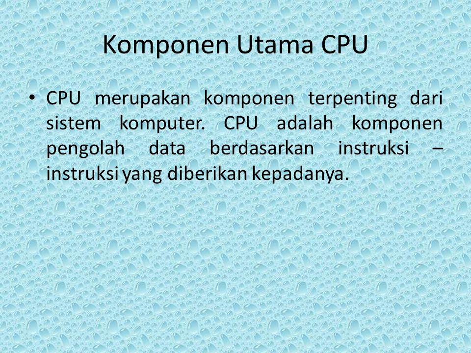 Komponen Utama CPU