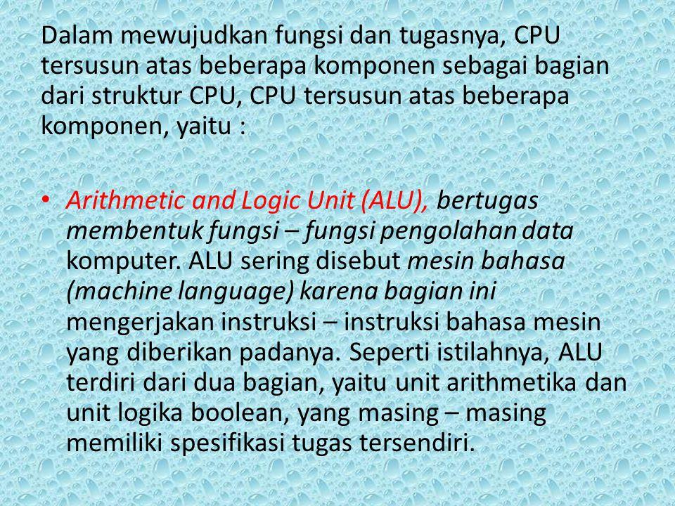 Dalam mewujudkan fungsi dan tugasnya, CPU tersusun atas beberapa komponen sebagai bagian dari struktur CPU, CPU tersusun atas beberapa komponen, yaitu :