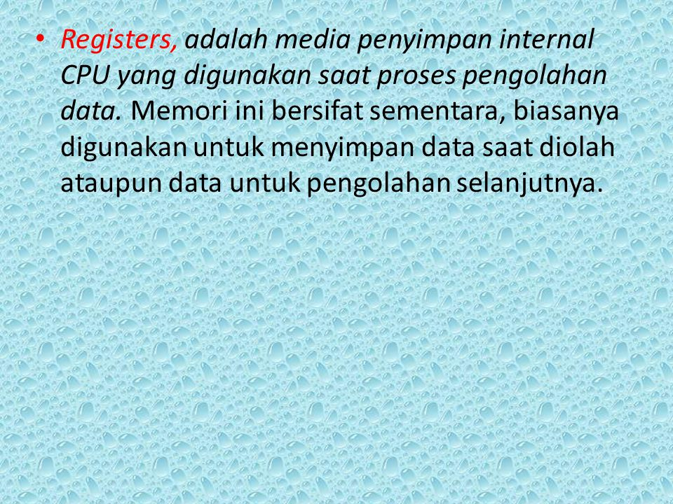 Registers, adalah media penyimpan internal CPU yang digunakan saat proses pengolahan data.