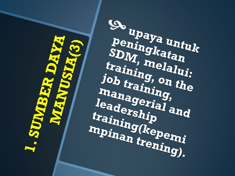 upaya untuk peningkatan SDM, melalui: training, on the job training, managerial and leadership training(kepemi mpinan trening).