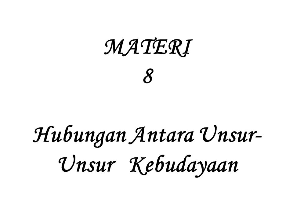 MATERI 8 Hubungan Antara Unsur-Unsur Kebudayaan