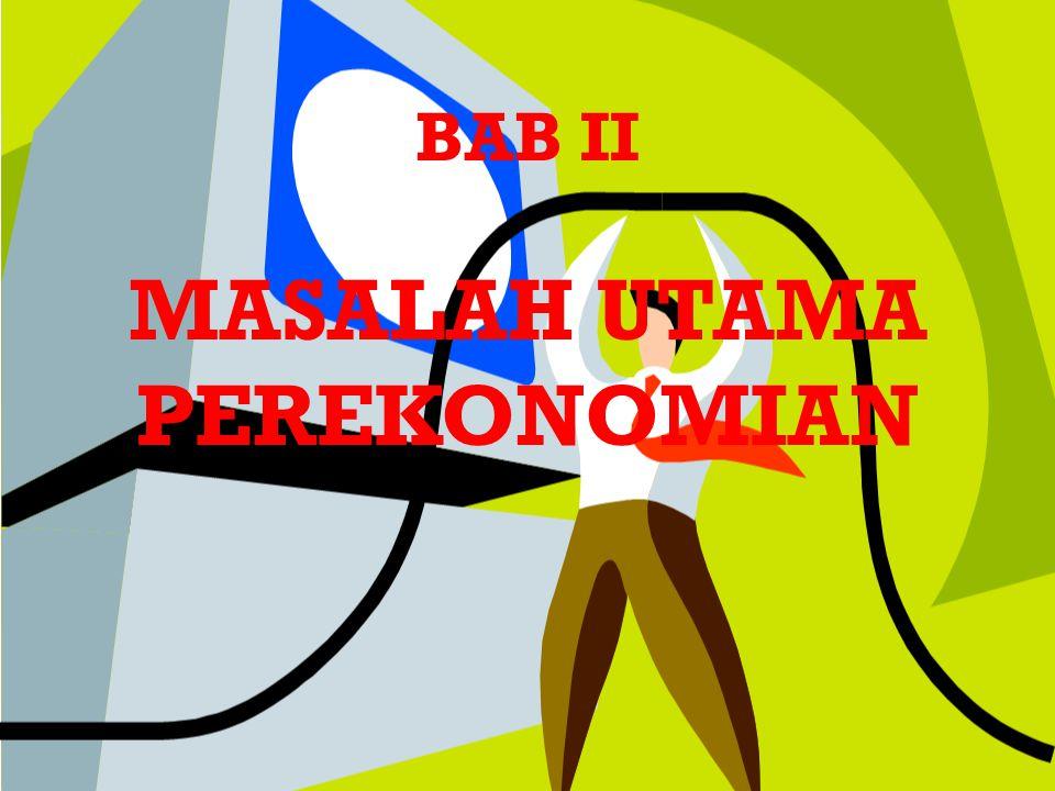 BAB II MASALAH UTAMA PEREKONOMIAN