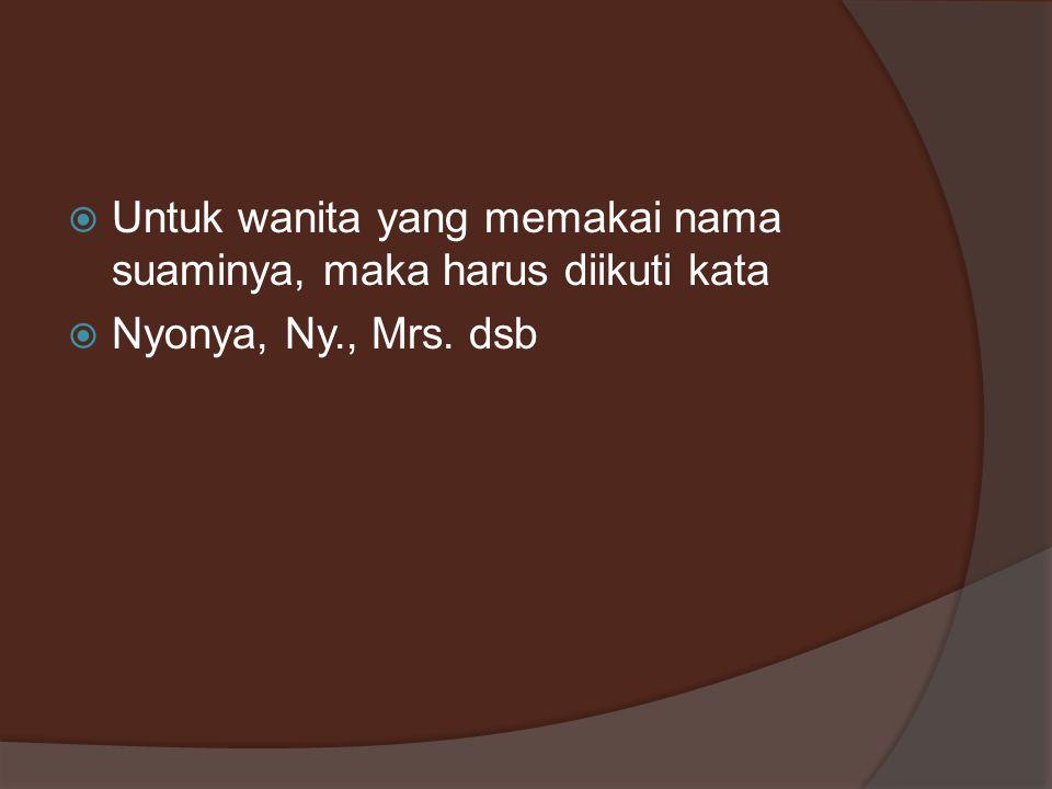 Untuk wanita yang memakai nama suaminya, maka harus diikuti kata