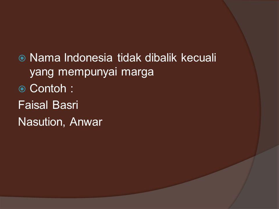 Nama Indonesia tidak dibalik kecuali yang mempunyai marga