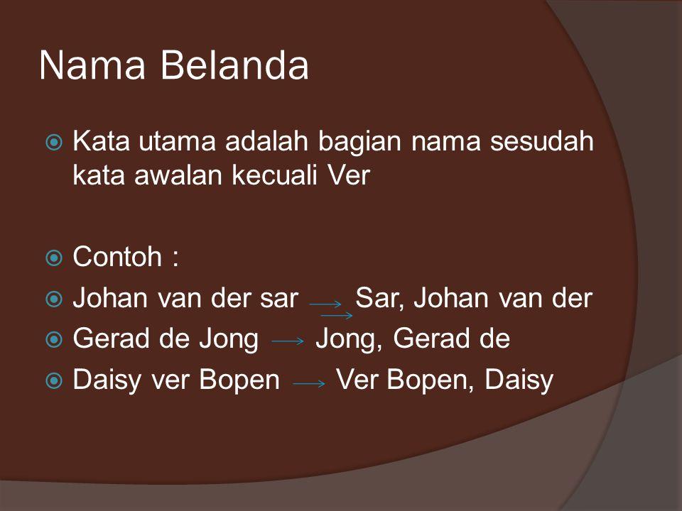 Nama Belanda Kata utama adalah bagian nama sesudah kata awalan kecuali Ver. Contoh : Johan van der sar Sar, Johan van der.