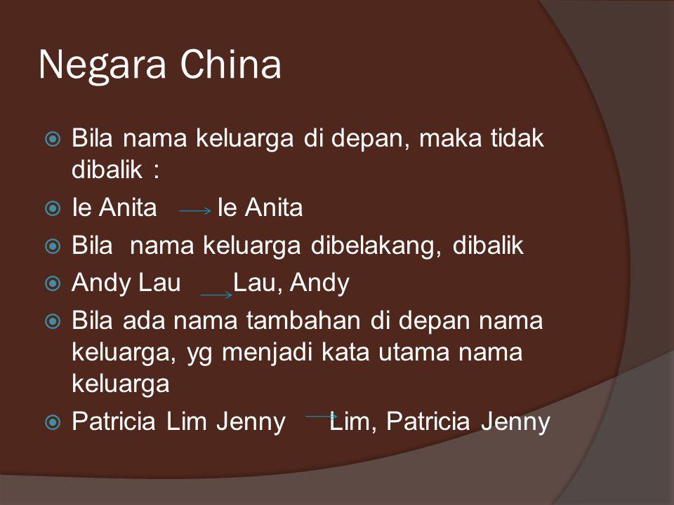 Negara China Bila nama keluarga di depan, maka tidak dibalik :