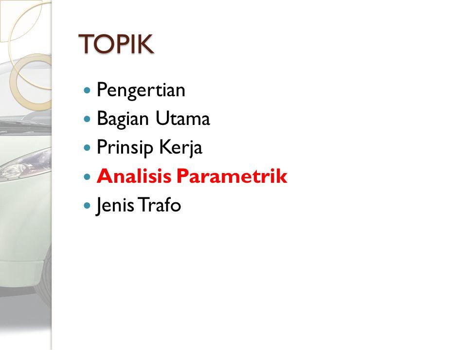 TOPIK Pengertian Bagian Utama Prinsip Kerja Analisis Parametrik
