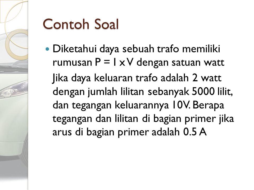 Contoh Soal Diketahui daya sebuah trafo memiliki rumusan P = I x V dengan satuan watt.