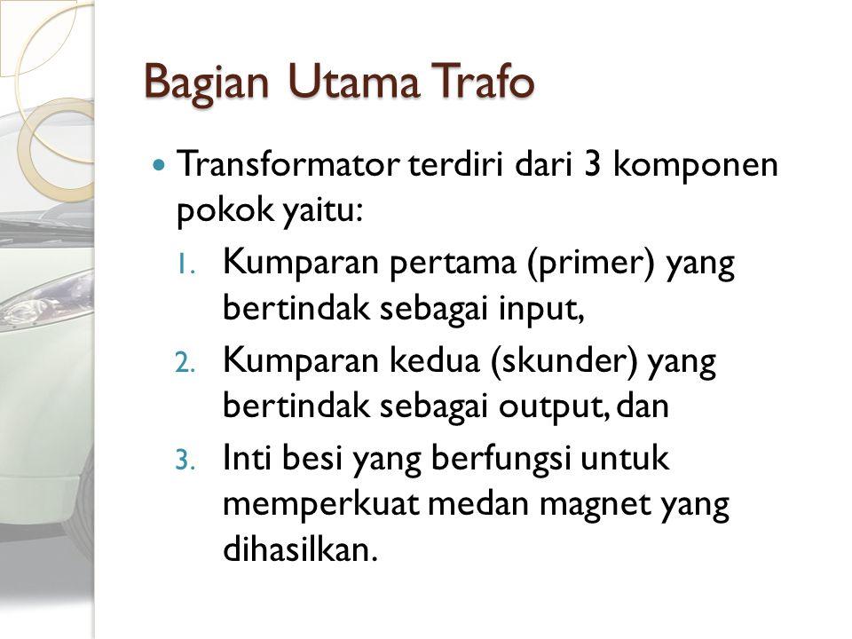 Bagian Utama Trafo Transformator terdiri dari 3 komponen pokok yaitu: