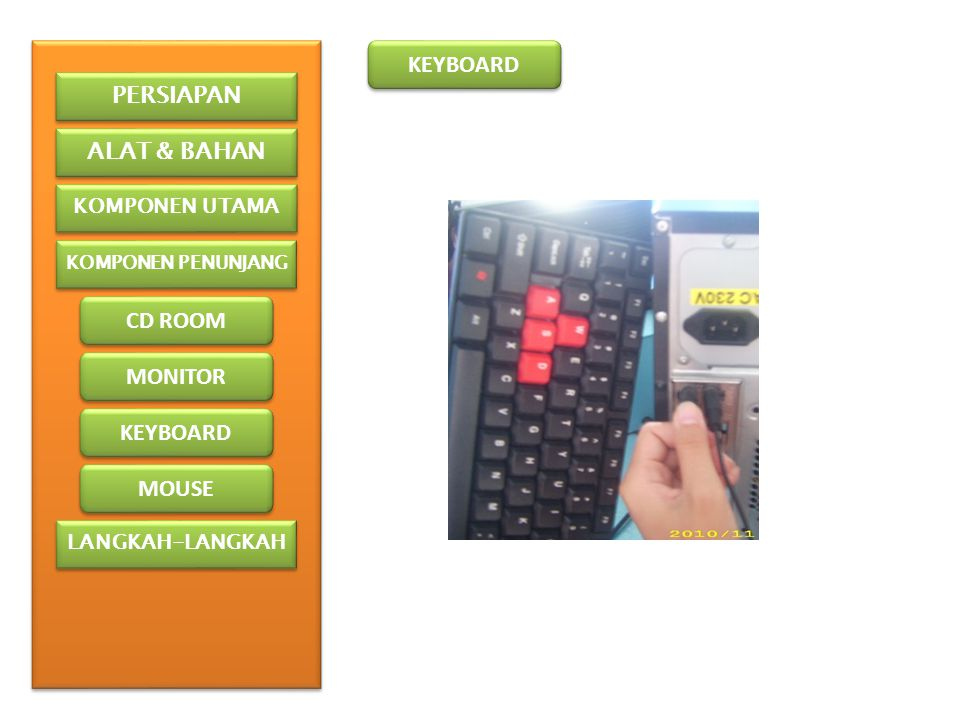 KEYBOARD PERSIAPAN ALAT & BAHAN CD ROOM MONITOR KEYBOARD MOUSE