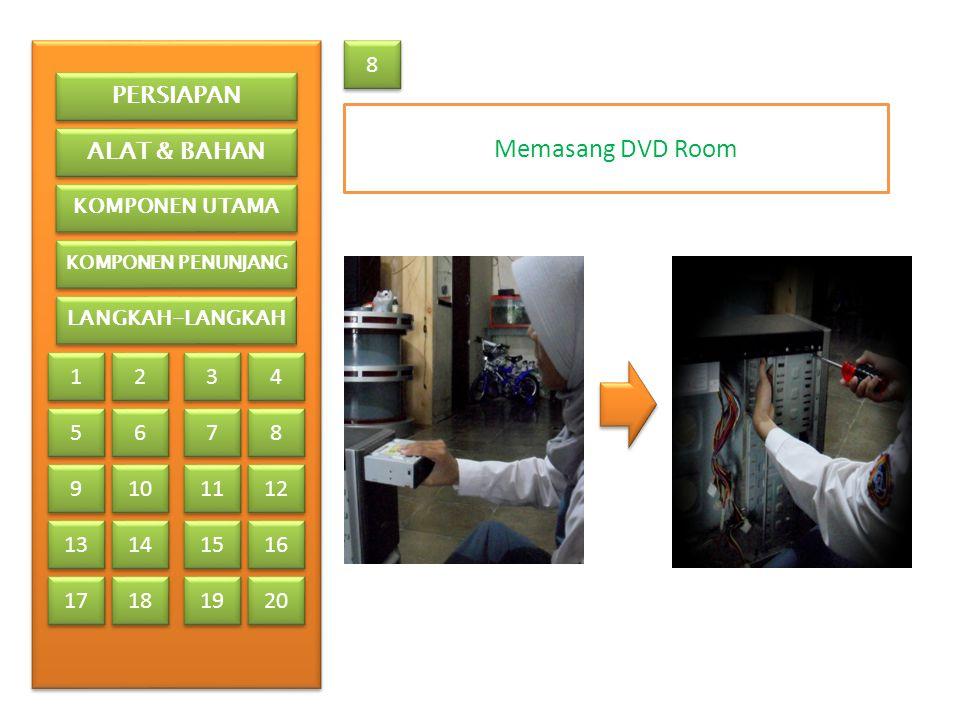 Memasang DVD Room 8 PERSIAPAN ALAT & BAHAN 1 2 3 4 5 6 7 8 9 10 11 12