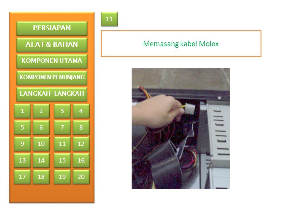 Memasang kabel Molex 11 PERSIAPAN ALAT & BAHAN 1 2 3 4 5 6 7 8 9 10 11