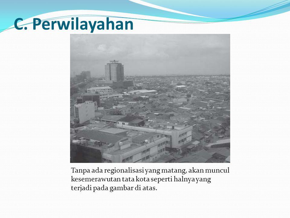 C. Perwilayahan Tanpa ada regionalisasi yang matang, akan muncul