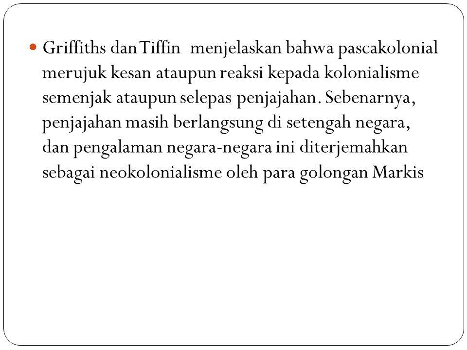 Griffiths dan Tiffin menjelaskan bahwa pascakolonial merujuk kesan ataupun reaksi kepada kolonialisme semenjak ataupun selepas penjajahan.