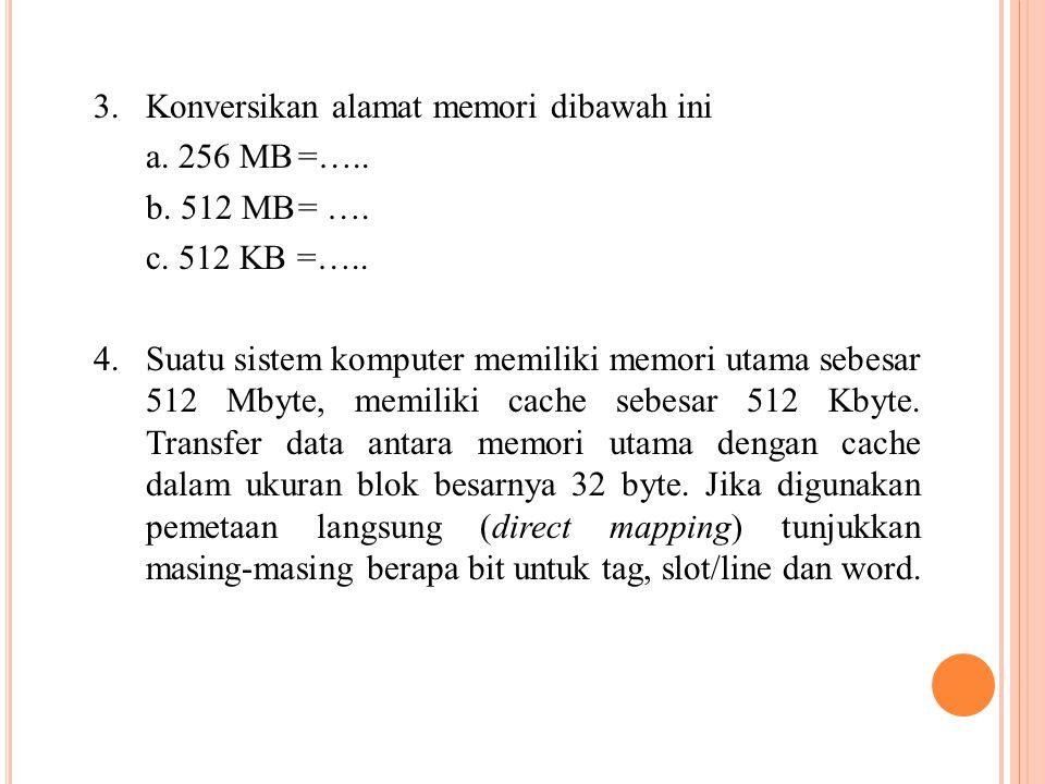 3. Konversikan alamat memori dibawah ini a. 256 MB =…..