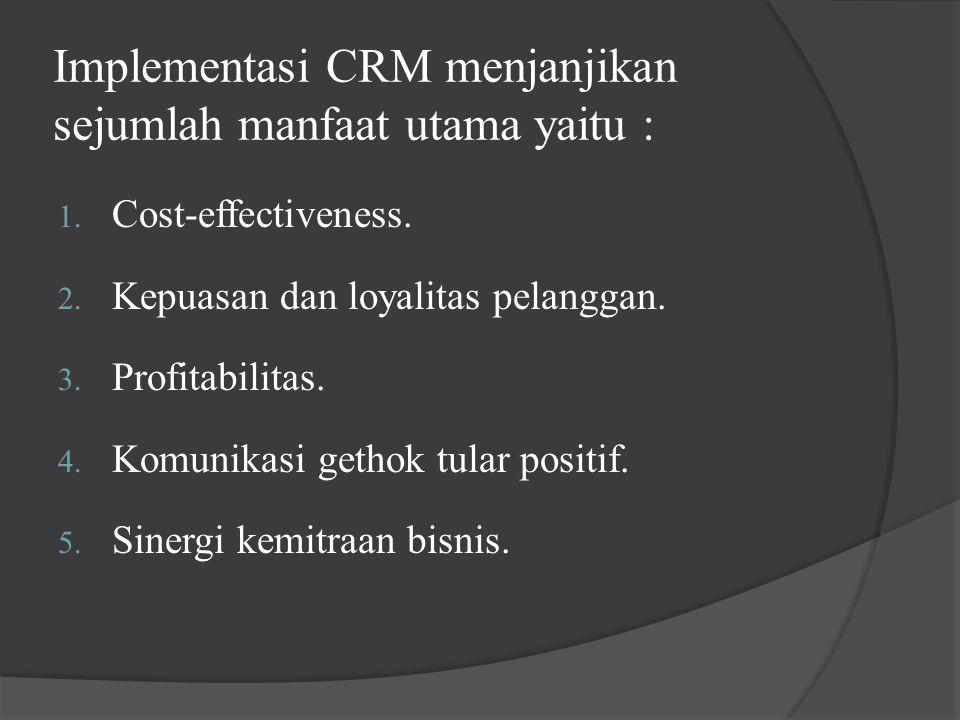 Implementasi CRM menjanjikan sejumlah manfaat utama yaitu :