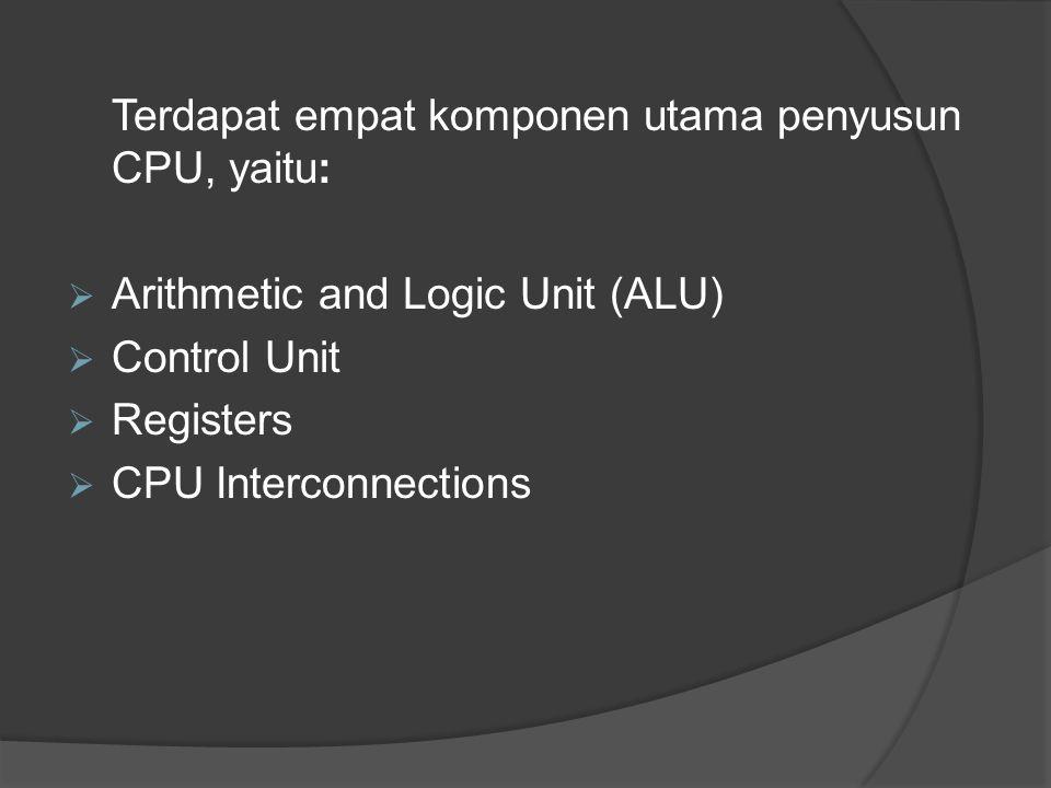 Terdapat empat komponen utama penyusun CPU, yaitu: