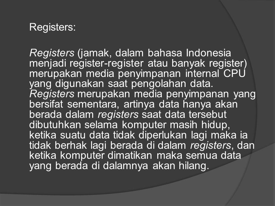 Registers: Registers (jamak, dalam bahasa Indonesia menjadi register-register atau banyak register) merupakan media penyimpanan internal CPU yang digunakan saat pengolahan data.