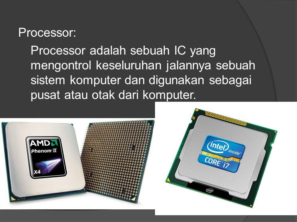 Processor: Processor adalah sebuah IC yang mengontrol keseluruhan jalannya sebuah sistem komputer dan digunakan sebagai pusat atau otak dari komputer.